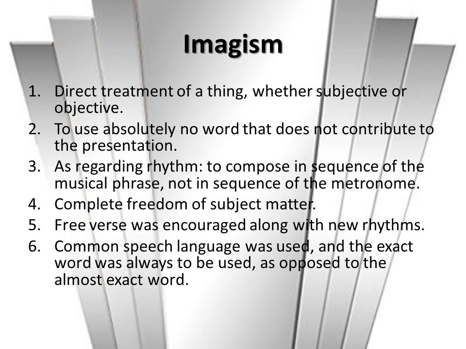 Imagism Direct treatment of a thing, whether subjective or objective.