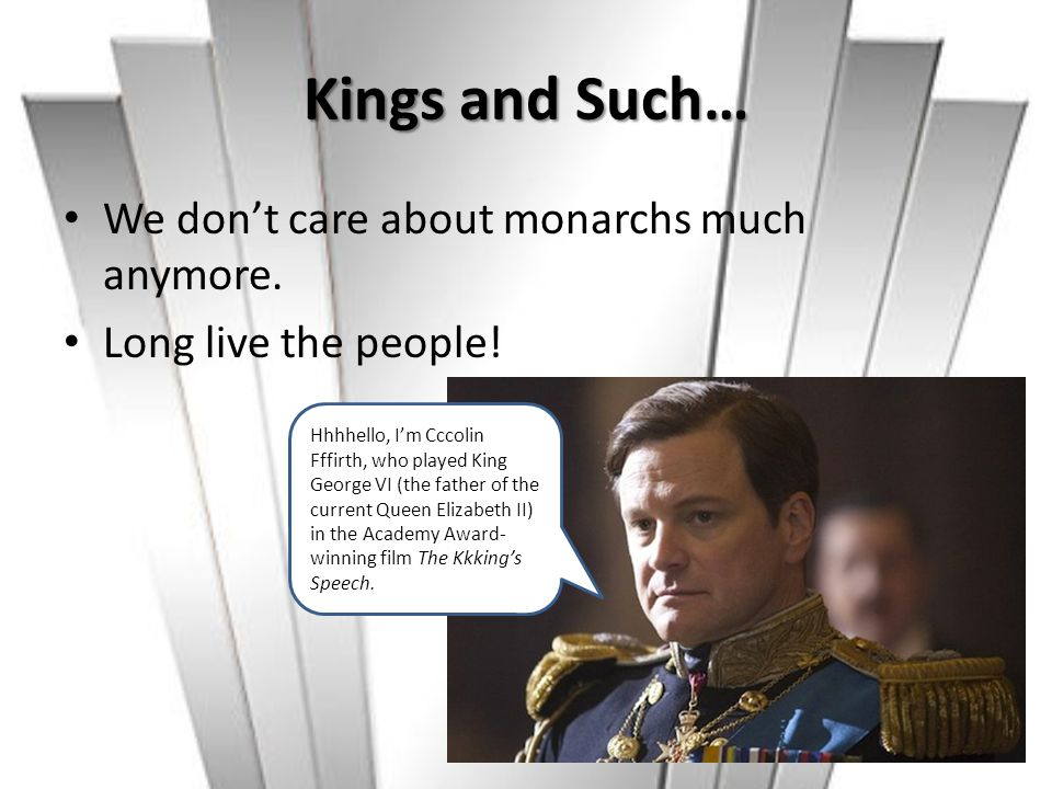 Kings and Such… We don't care about monarchs much anymore.