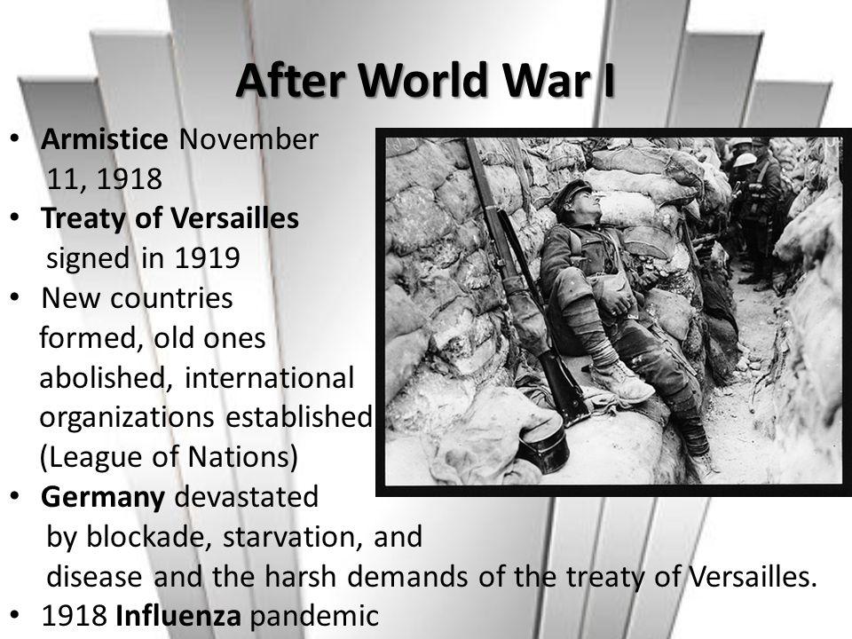 After World War I Armistice November 11, 1918 Treaty of Versailles