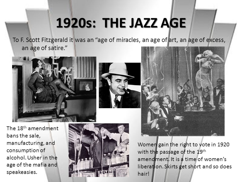 1920s: THE JAZZ AGE To F. Scott Fitzgerald it was an age of miracles, an age of art, an age of excess, an age of satire.