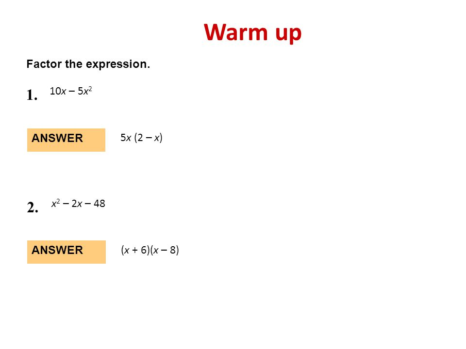 Warm up 1. 2. Factor the expression. 10x – 5x2 ANSWER 5x (2 – x)