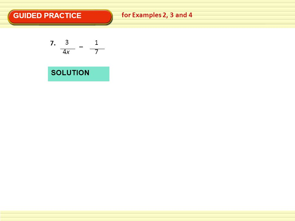 GUIDED PRACTICE for Examples 2, 3 and 4 4x 3 – 7 1 7. SOLUTION