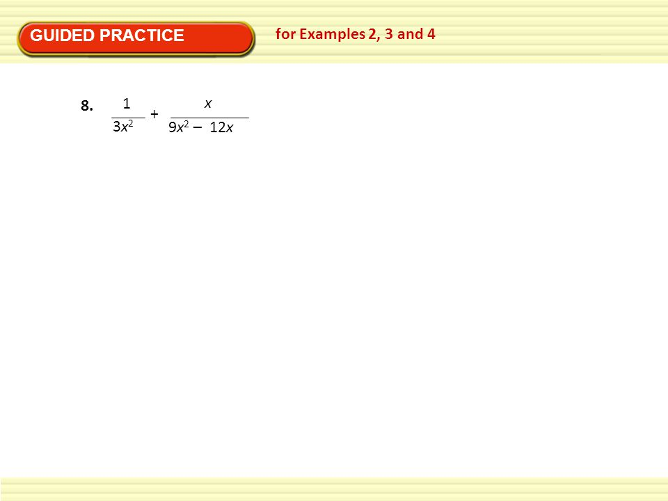 GUIDED PRACTICE for Examples 2, 3 and 4 1 3x2 + x 9x2 – 12x 8.