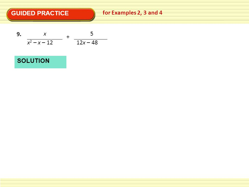 GUIDED PRACTICE for Examples 2, 3 and 4 x x2 – x – 12 + 5 12x – 48 9. SOLUTION
