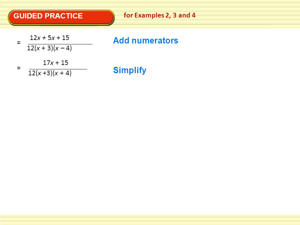 Add numerators Simplify GUIDED PRACTICE for Examples 2, 3 and 4