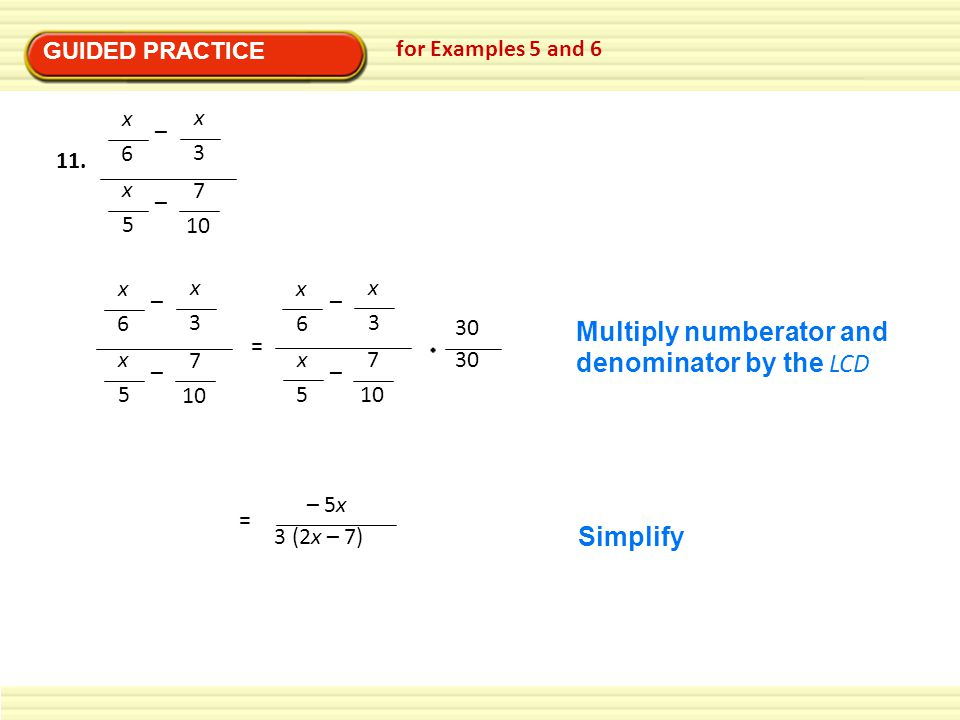 Multiply numberator and denominator by the LCD
