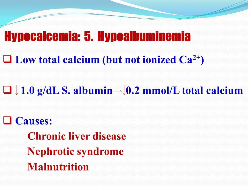 Hypocalcemia: 5. Hypoalbuminemia