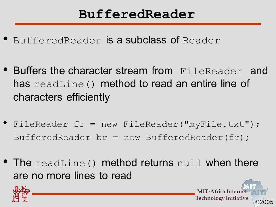 BufferedReader BufferedReader is a subclass of Reader