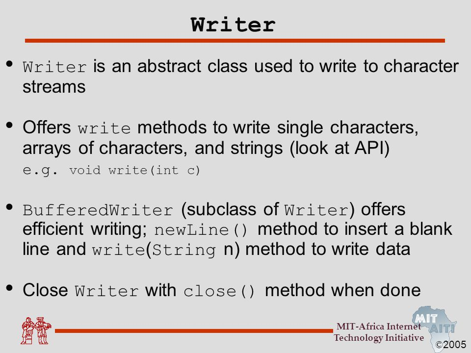 Writer Writer is an abstract class used to write to character streams