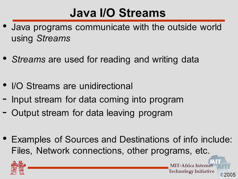 Java I/O Streams Java programs communicate with the outside world using Streams. Streams are used for reading and writing data.