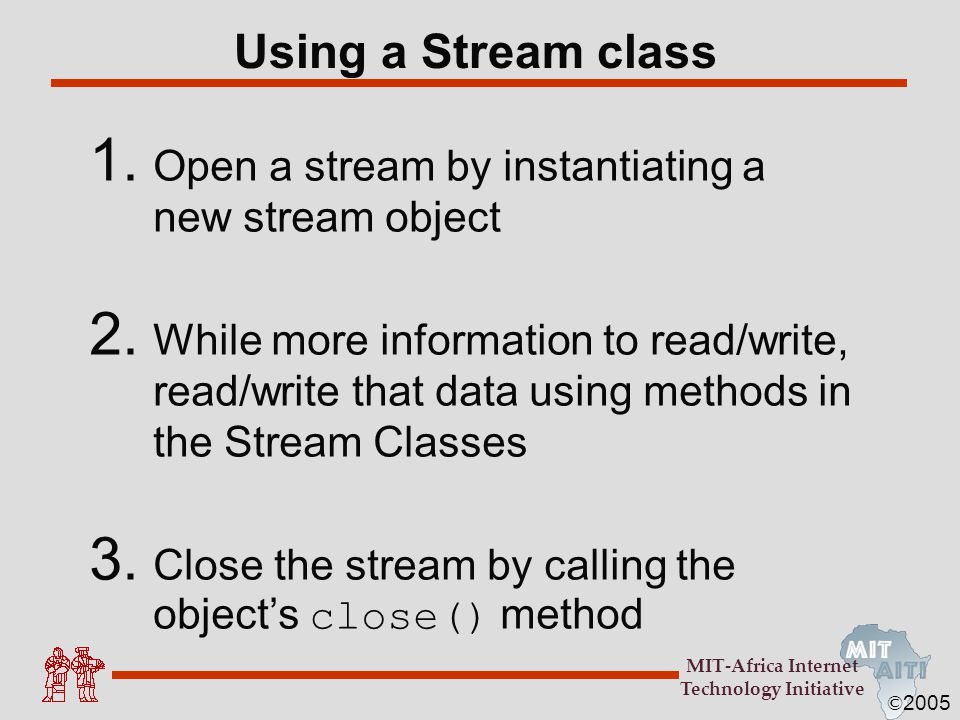 Using a Stream class Open a stream by instantiating a new stream object.