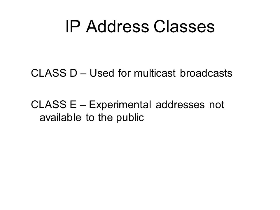IP Address Classes CLASS D – Used for multicast broadcasts