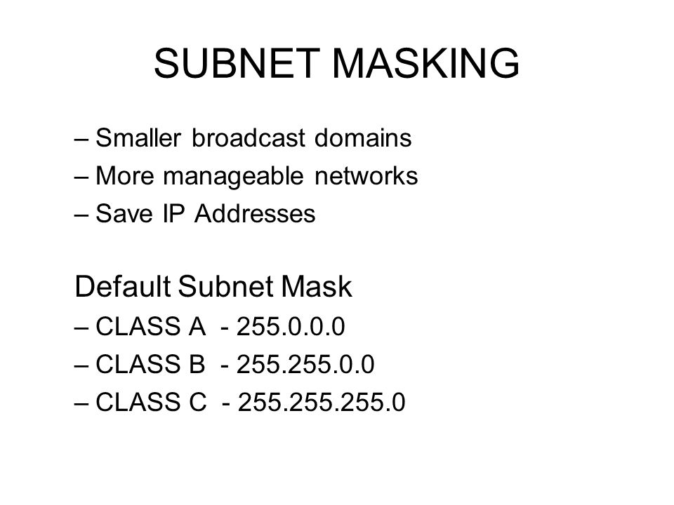 SUBNET MASKING Default Subnet Mask Smaller broadcast domains