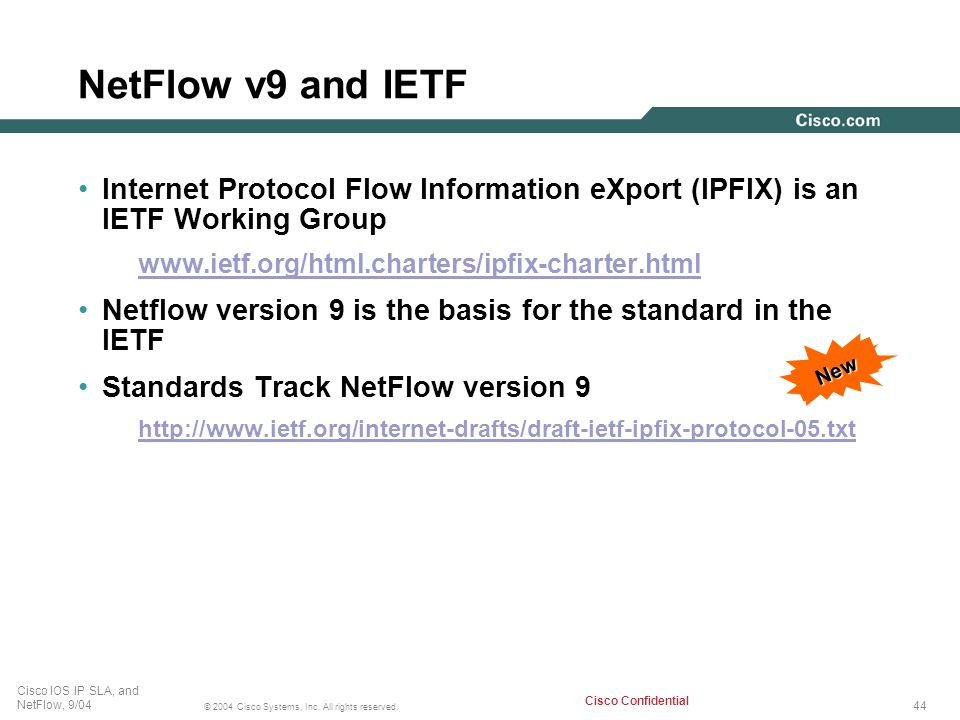 NetFlow v9 and IETF Internet Protocol Flow Information eXport (IPFIX) is an IETF Working Group. www.ietf.org/html.charters/ipfix-charter.html.