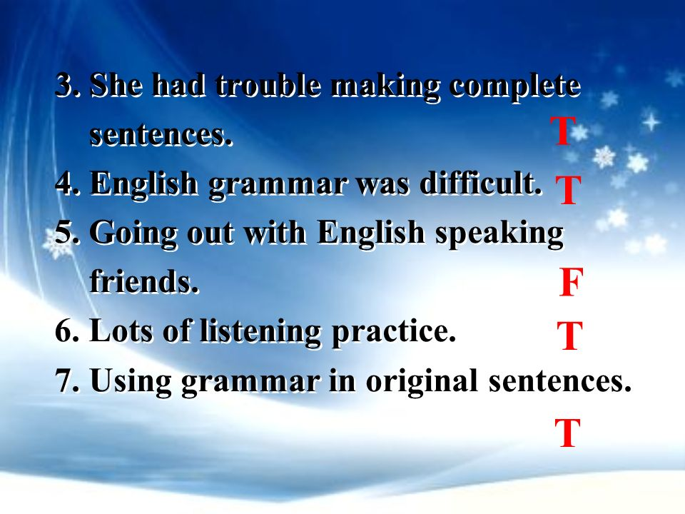 T T F T T 3. She had trouble making complete sentences.