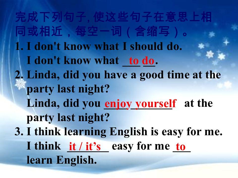 完成下列句子, 使这些句子在意思上相同或相近,每空一词(含缩写)。