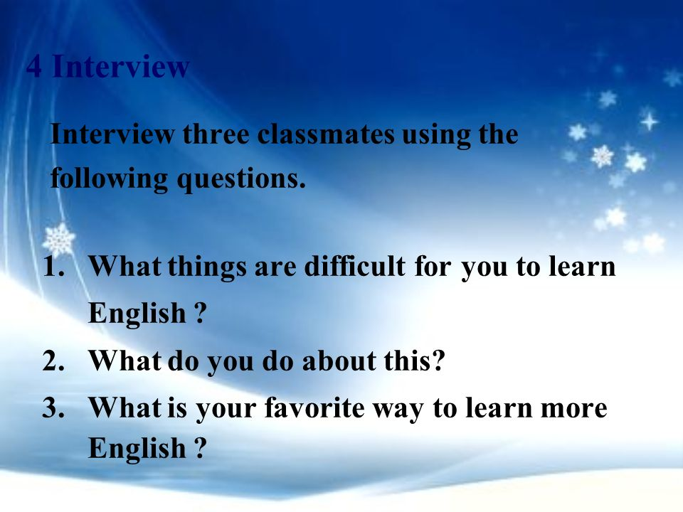 4 Interview Interview three classmates using the following questions.
