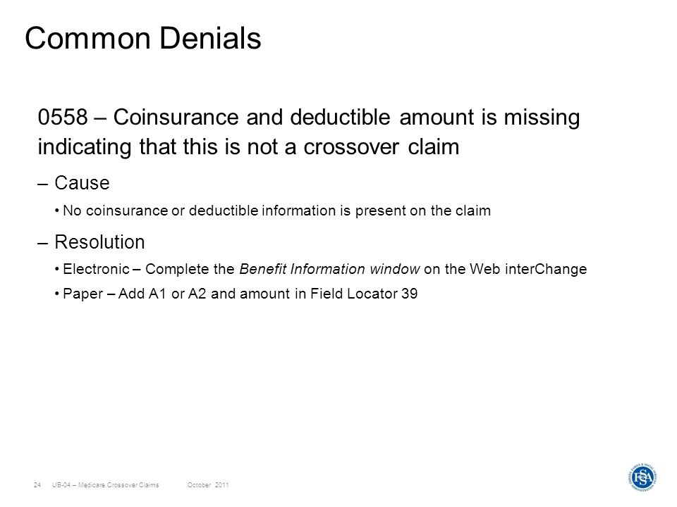 Common Denials 0558 – Coinsurance and deductible amount is missing indicating that this is not a crossover claim.