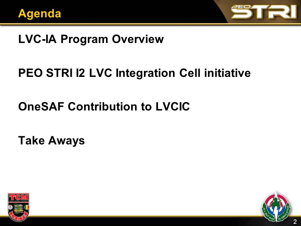 Agenda LVC-IA Program Overview. PEO STRI I2 LVC Integration Cell initiative. OneSAF Contribution to LVCIC.