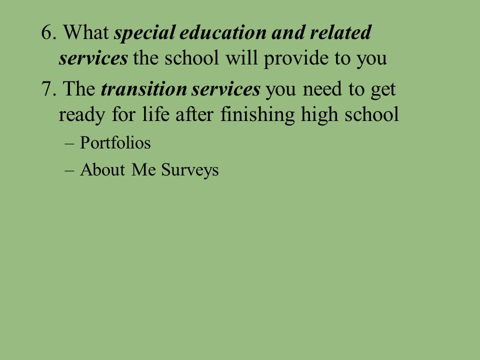 6. What special education and related services the school will provide to you