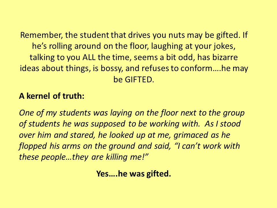 Remember, the student that drives you nuts may be gifted