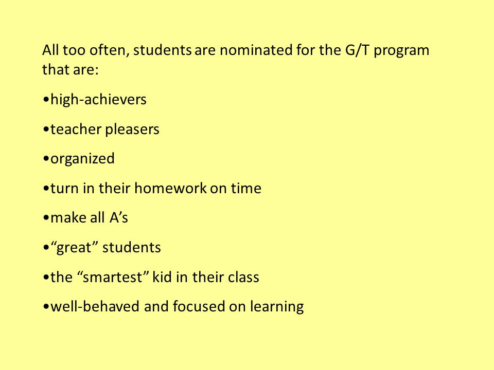 All too often, students are nominated for the G/T program that are: