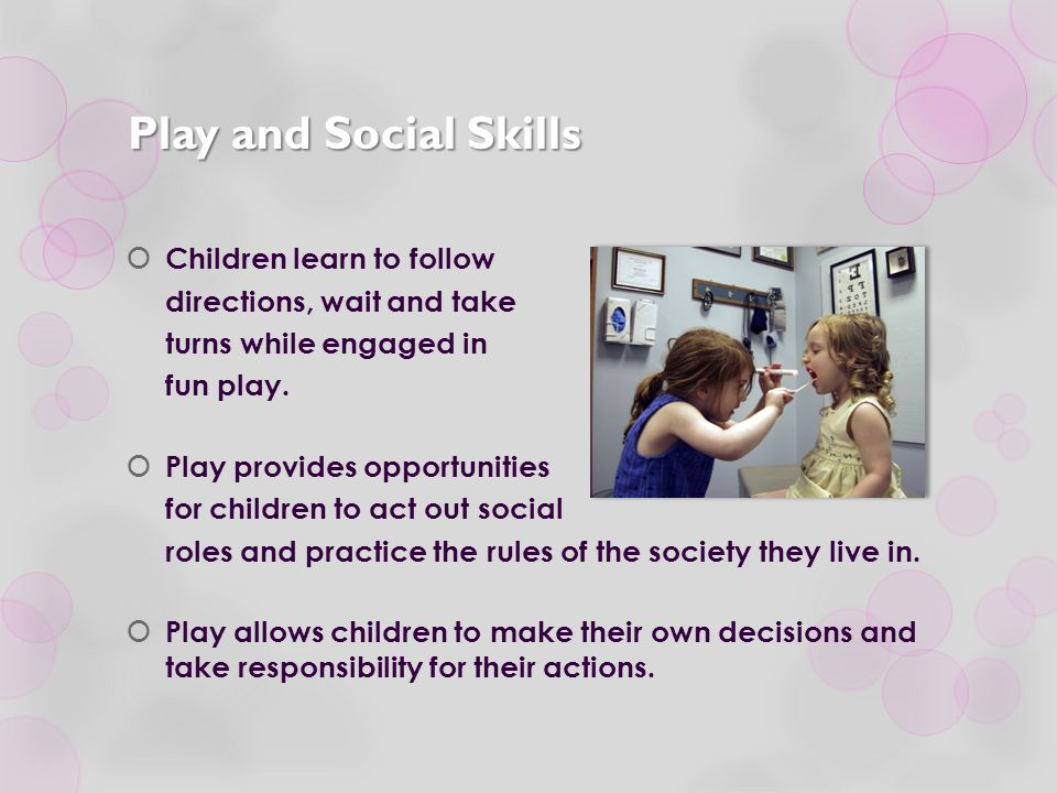 Play and Social Skills Children learn to follow