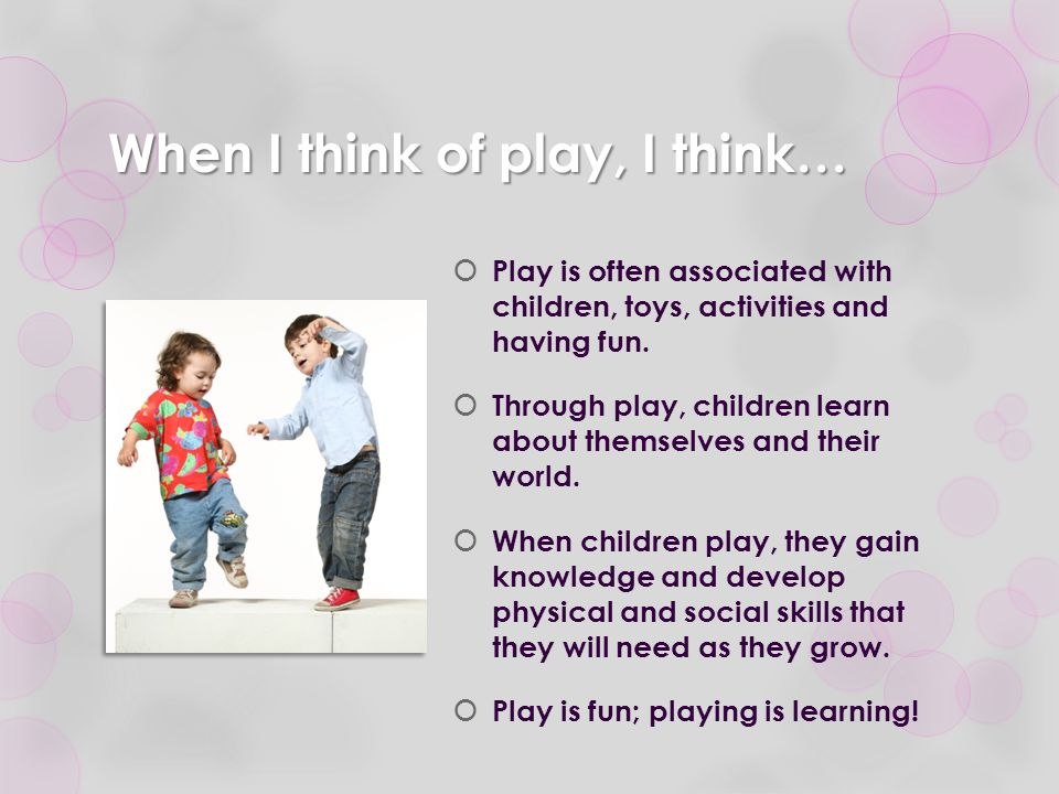 When I think of play, I think…