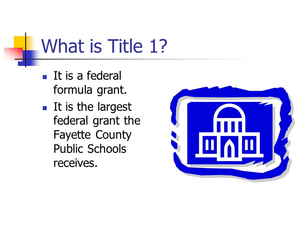 What is Title 1 It is a federal formula grant.