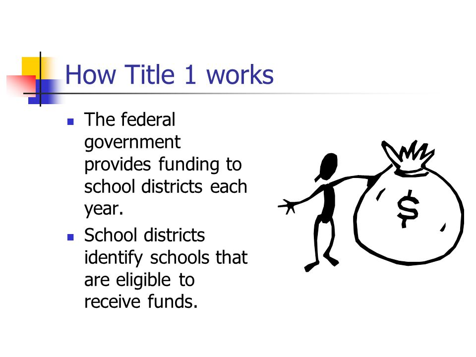 How Title 1 works The federal government provides funding to school districts each year.