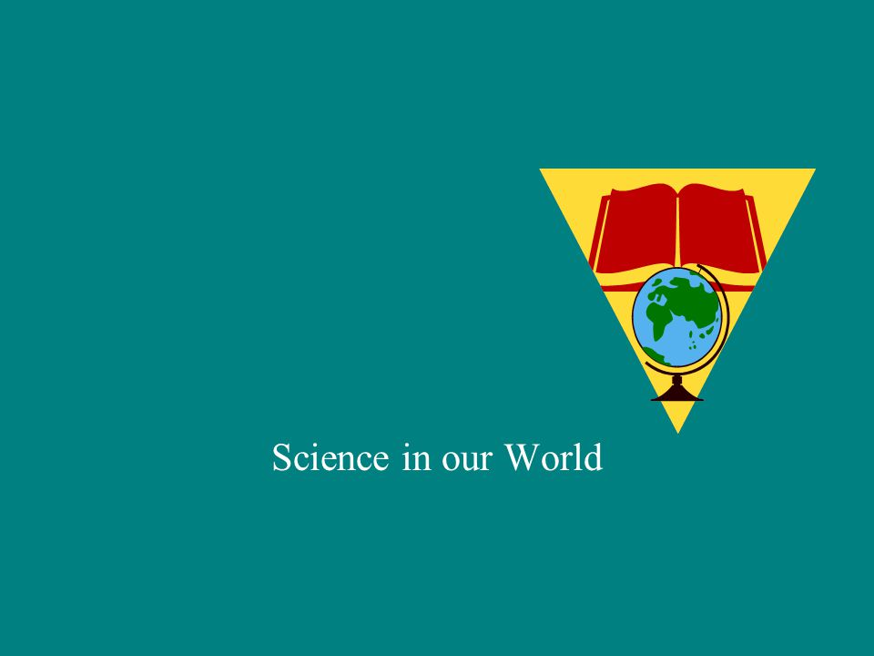 Science in our World