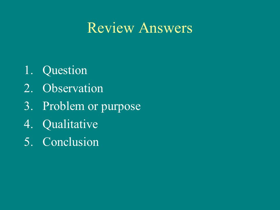 Review Answers Question Observation Problem or purpose Qualitative