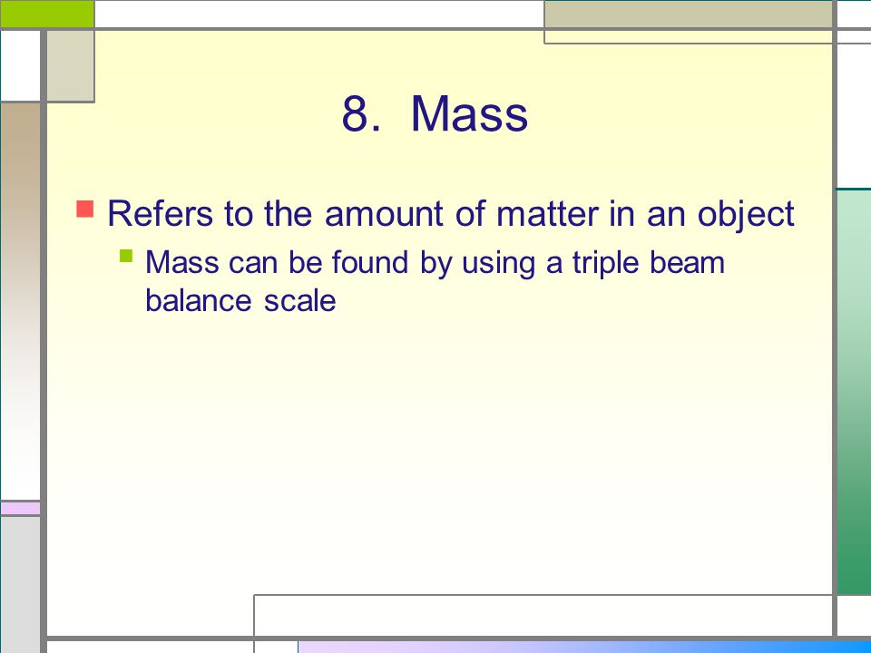 8. Mass Refers to the amount of matter in an object