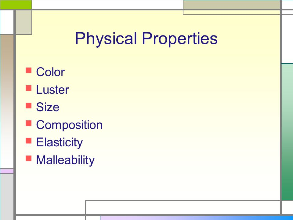 Physical Properties Color Luster Size Composition Elasticity