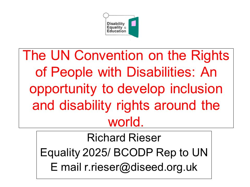 The UN Convention on the Rights of People with Disabilities: An opportunity to develop inclusion and disability rights around the world.