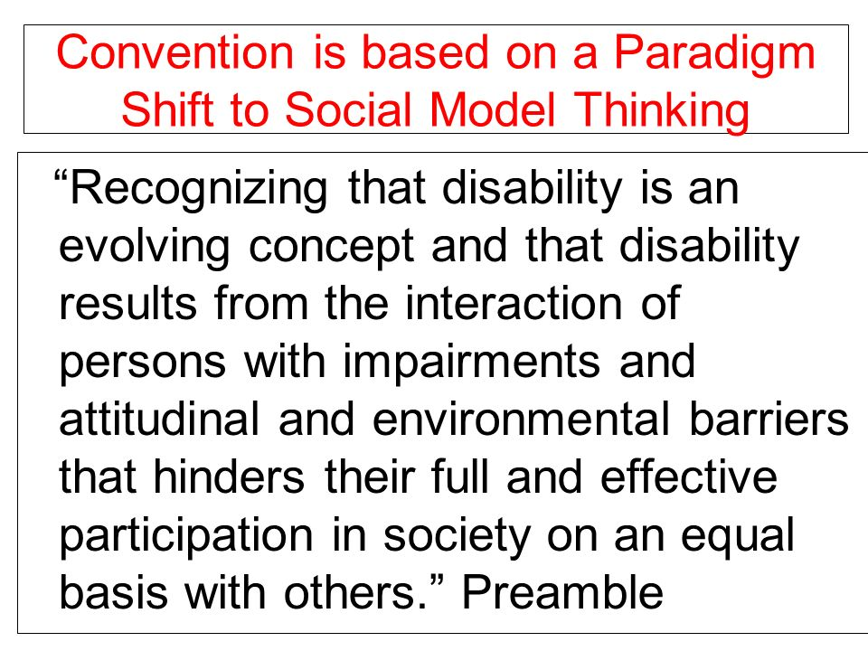 Convention is based on a Paradigm Shift to Social Model Thinking