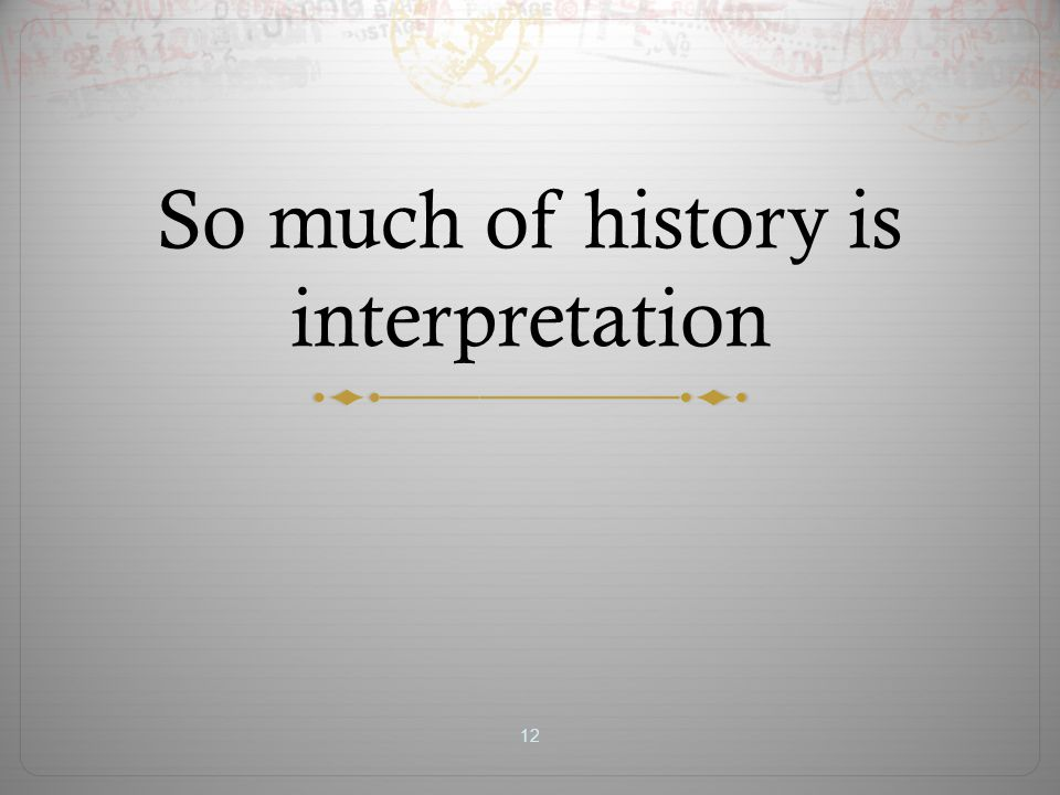 So much of history is interpretation