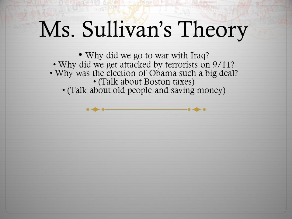Ms. Sullivan's Theory Why did we go to war with Iraq