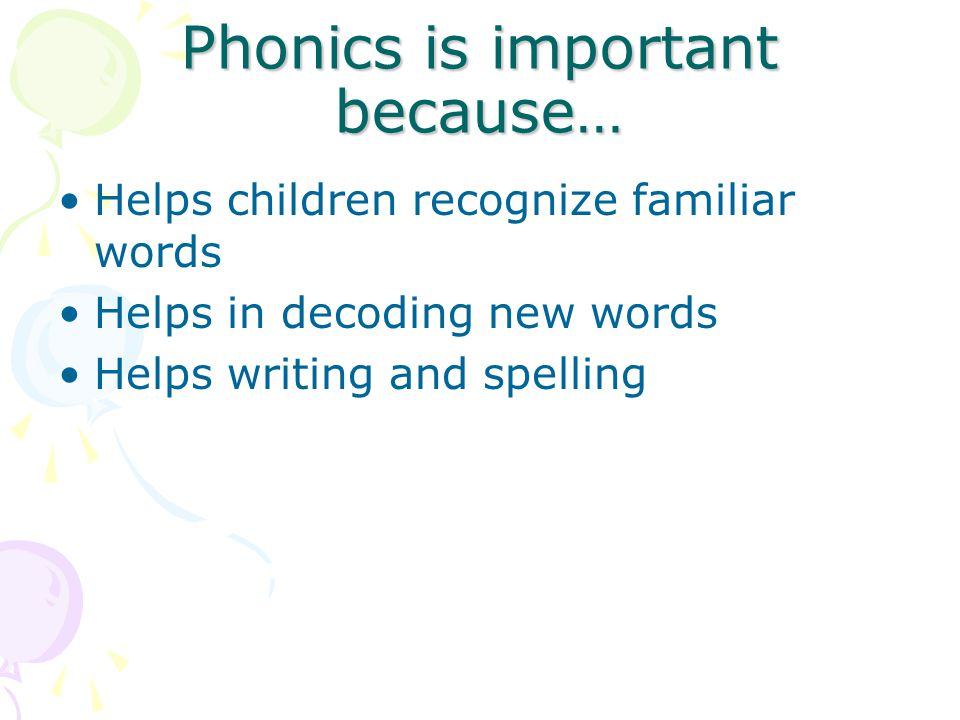 Phonics is important because…
