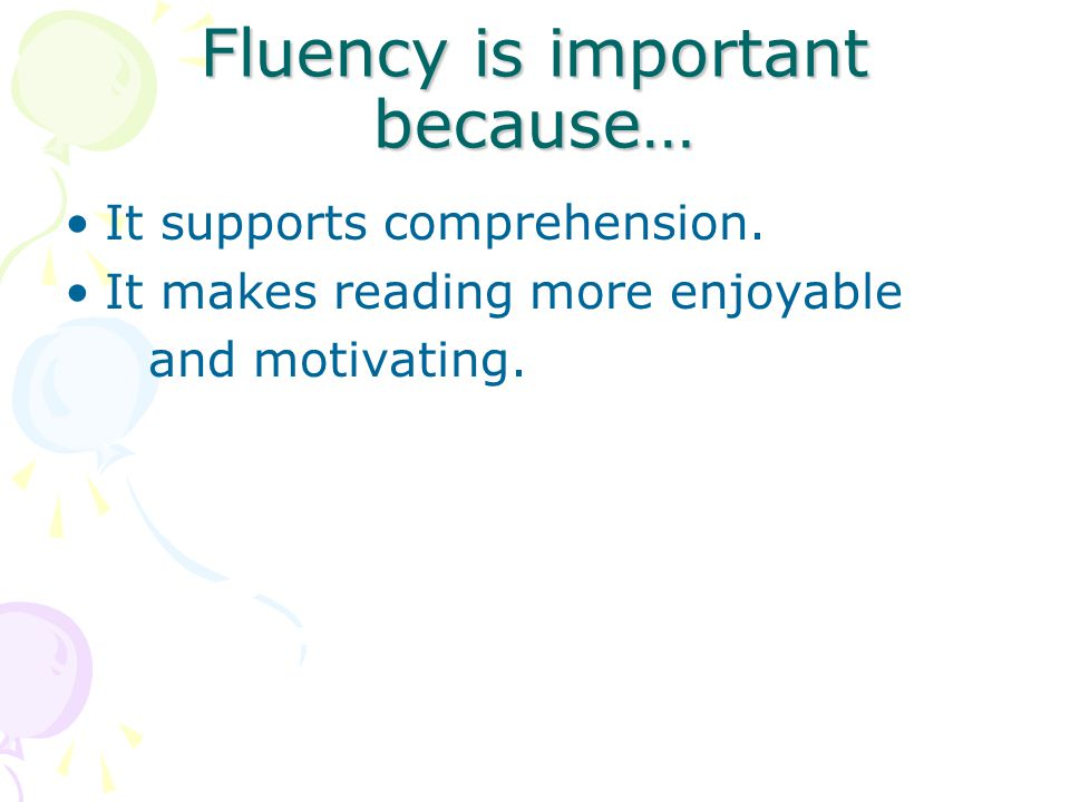 Fluency is important because…