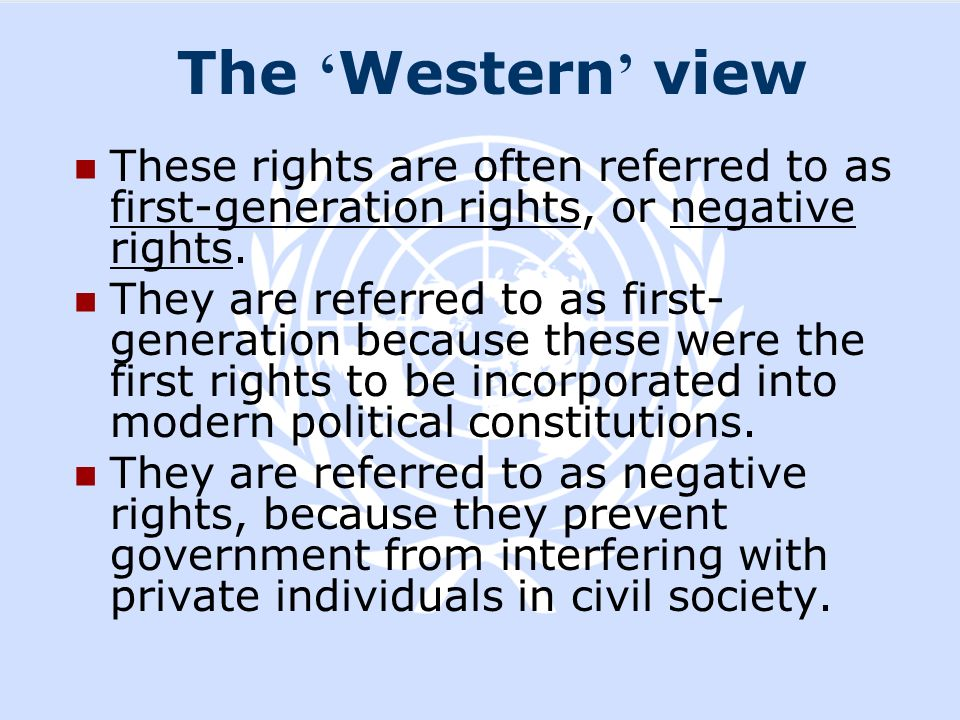 The 'Western' view These rights are often referred to as first-generation rights, or negative rights.