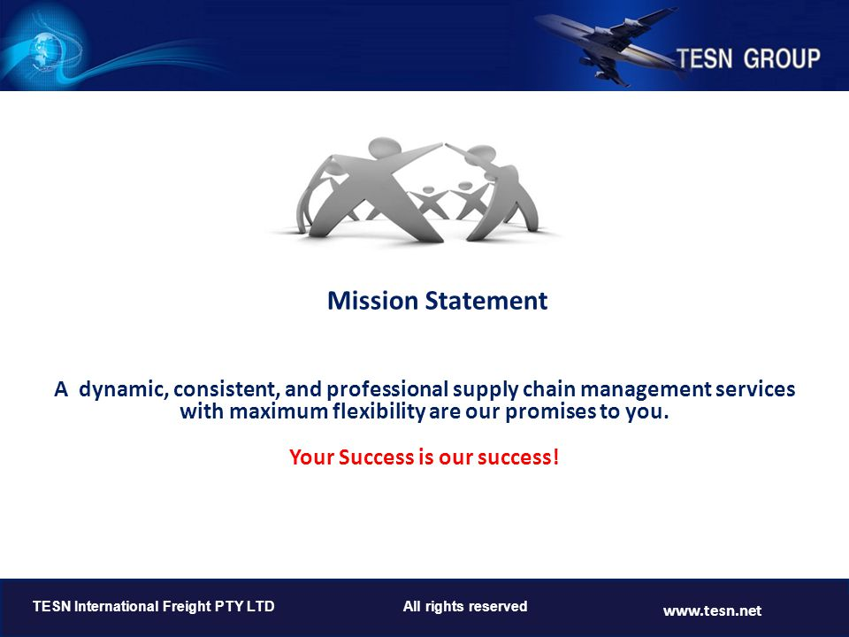 Mission Statement A dynamic, consistent, and professional supply chain management services. with maximum flexibility are our promises to you.