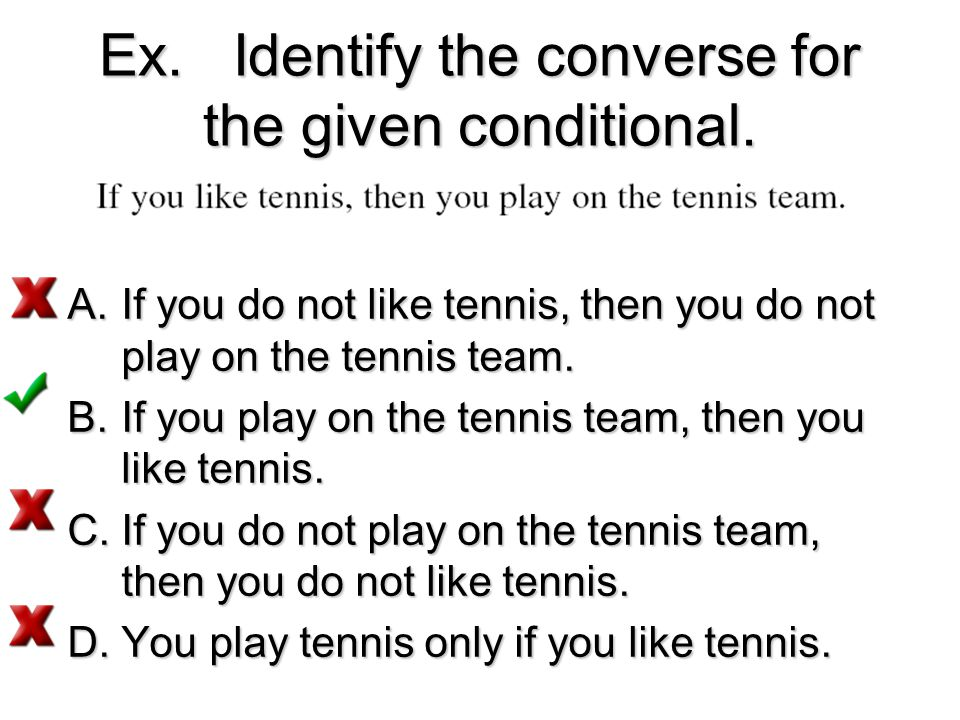 Ex. Identify the converse for the given conditional.