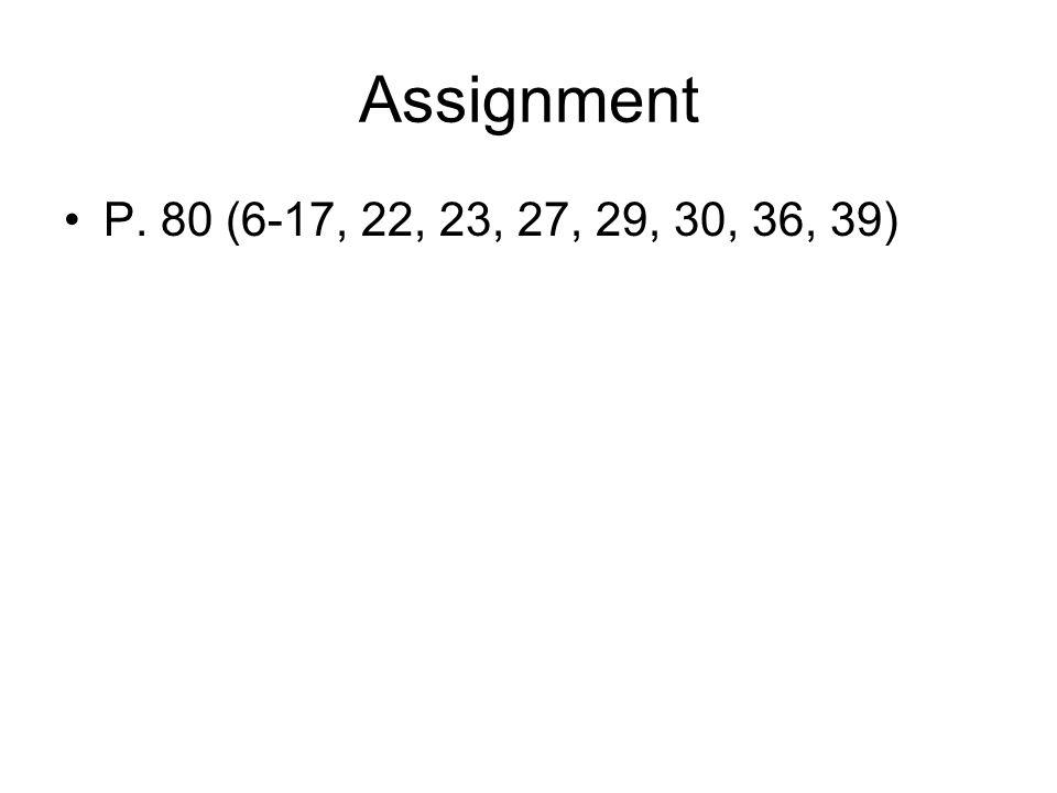 Assignment P. 80 (6-17, 22, 23, 27, 29, 30, 36, 39)