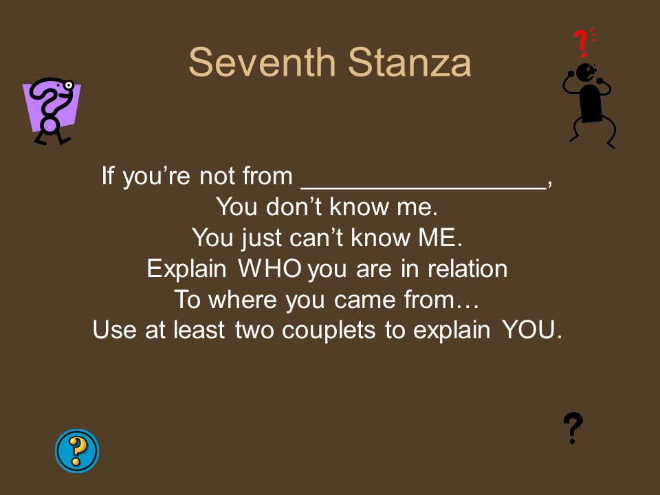 Seventh Stanza If you're not from _________________,