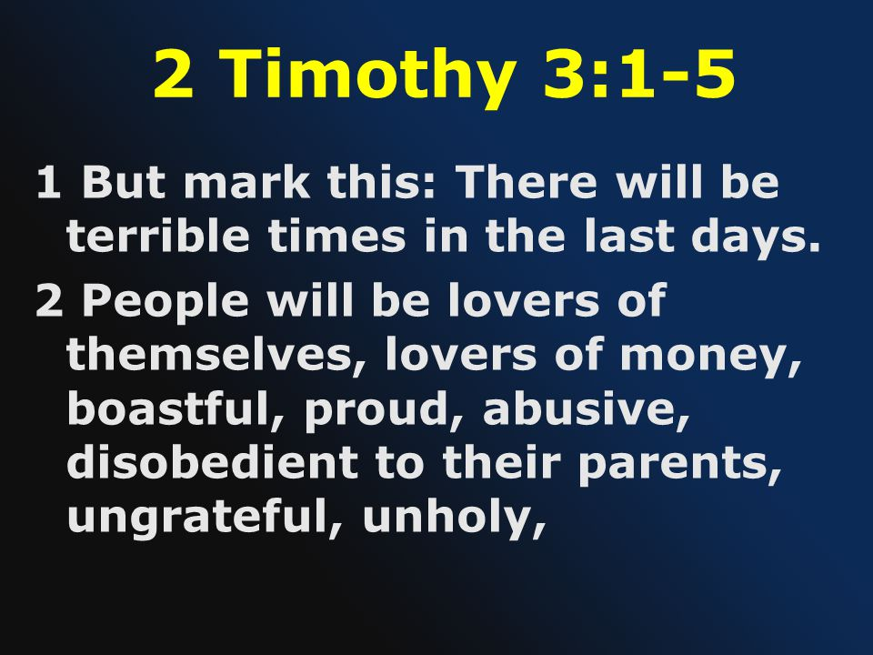 2 Timothy 3:1-5 1 But mark this: There will be terrible times in the last days.