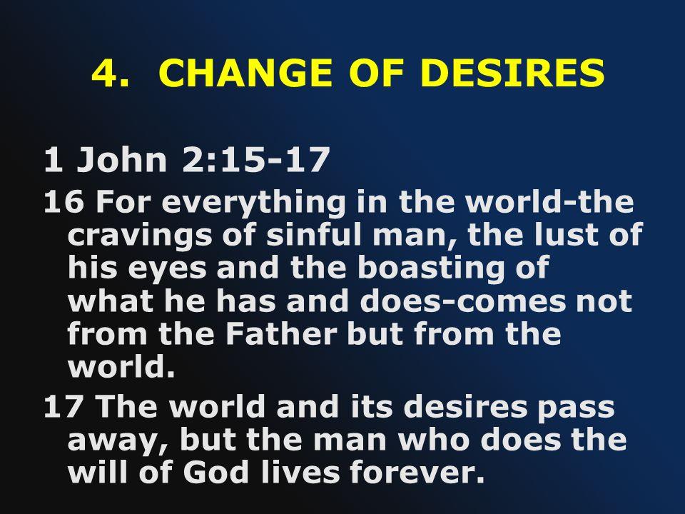 4. CHANGE OF DESIRES 1 John 2:15-17