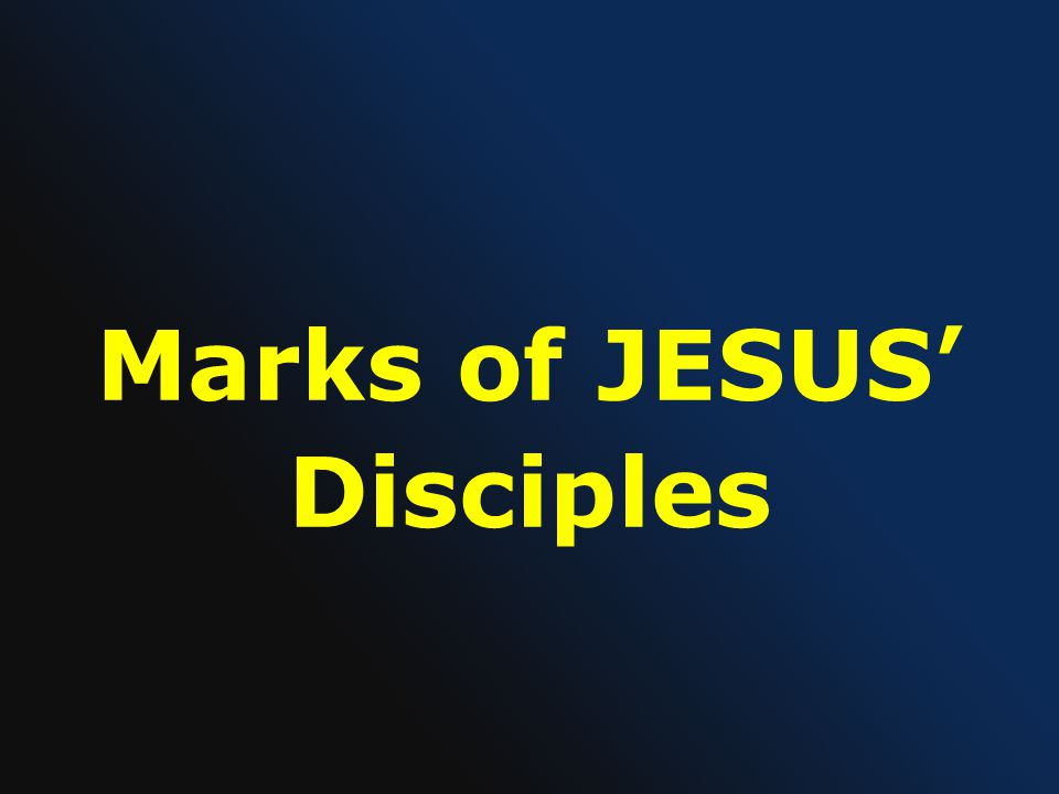 Marks of JESUS' Disciples