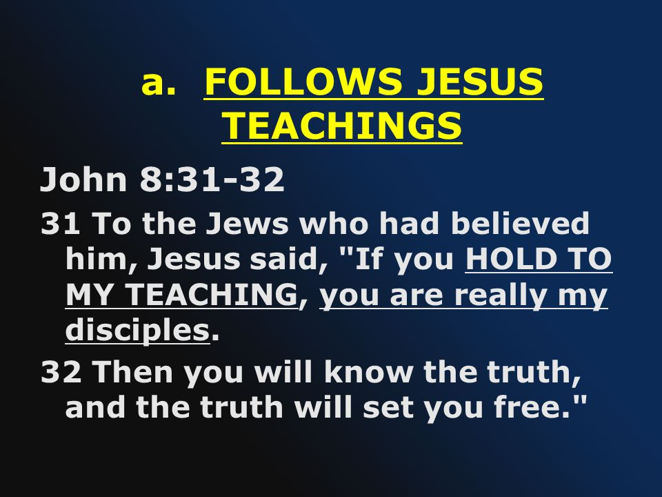 a. FOLLOWS JESUS TEACHINGS
