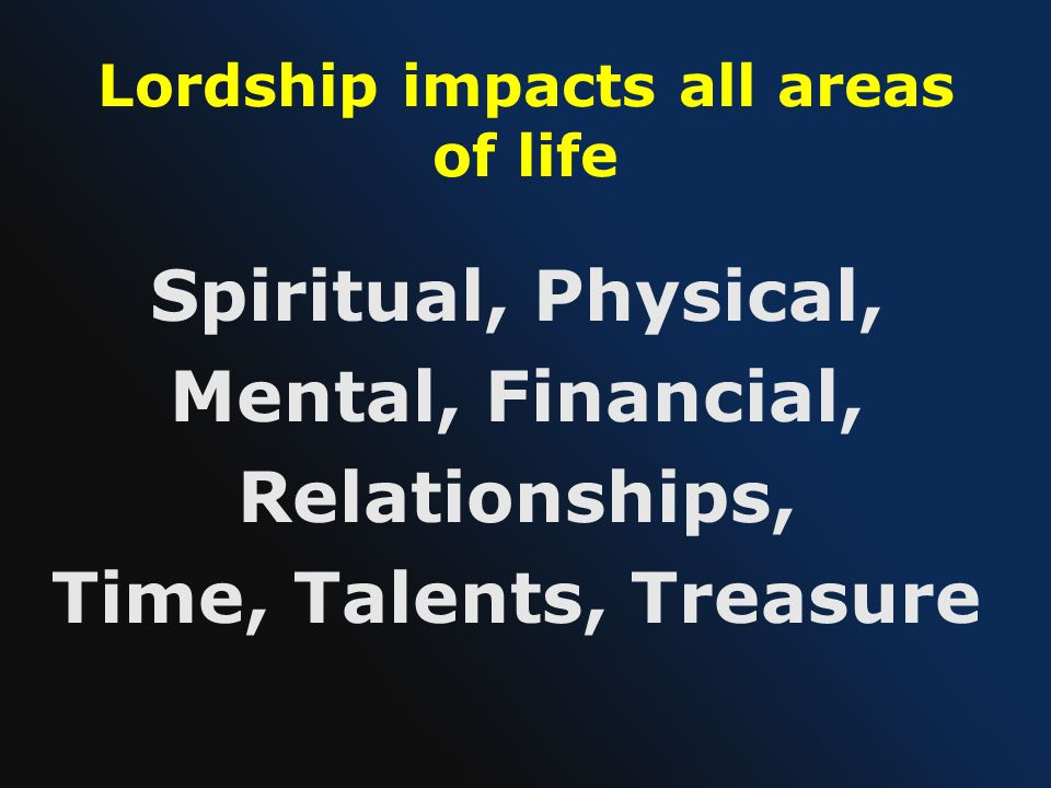 Lordship impacts all areas of life